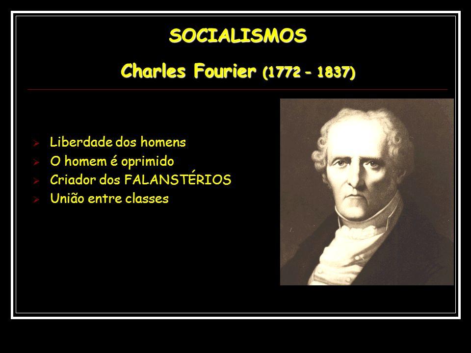 SOCIALISMOS Saint-Simon (1760 – 1825) Crença absoluta na ciência Propriedade coletiva Sociedade hierarquizada Indústria sob o comando de industriais Cristianismo regenerado Antidemocrático