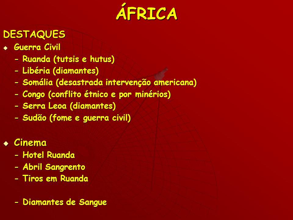 ÁFRICADESTAQUES Guerra Civil Guerra Civil - Ruanda (tutsis e hutus) - Libéria (diamantes) - Somália (desastrada intervenção americana) - Congo (confli