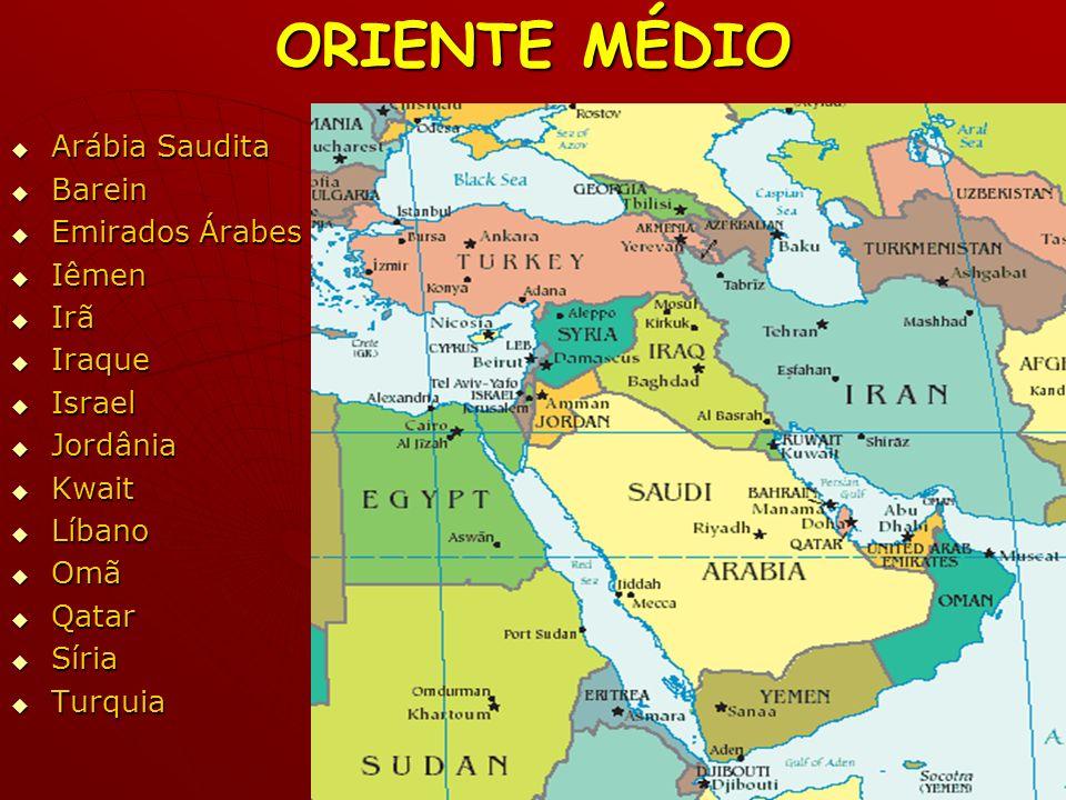 ORIENTE MÉDIO Arábia Saudita Arábia Saudita Barein Barein Emirados Árabes Emirados Árabes Iêmen Iêmen Irã Irã Iraque Iraque Israel Israel Jordânia Jor