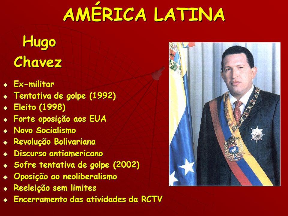 AMÉRICA LATINA Hugo HugoChavez Ex-militar Ex-militar Tentativa de golpe (1992) Tentativa de golpe (1992) Eleito (1998) Eleito (1998) Forte oposição ao