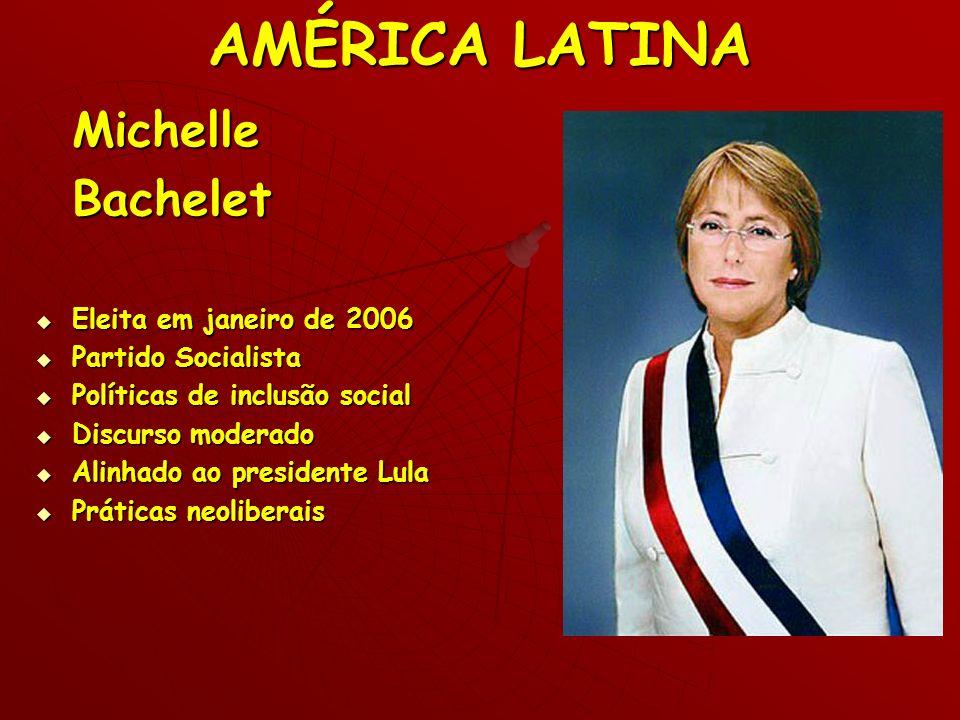 AMÉRICA LATINA MichelleBachelet Eleita em janeiro de 2006 Eleita em janeiro de 2006 Partido Socialista Partido Socialista Políticas de inclusão social