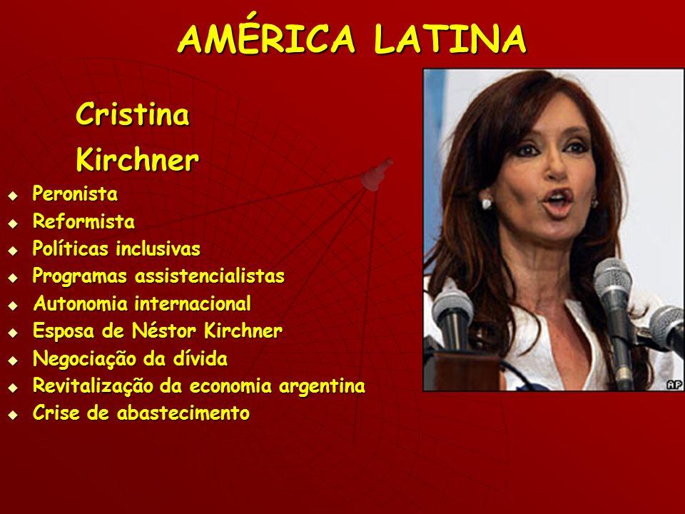 AMÉRICA LATINA Cristina CristinaKirchner Peronista Peronista Reformista Reformista Políticas inclusivas Políticas inclusivas Programas assistencialist