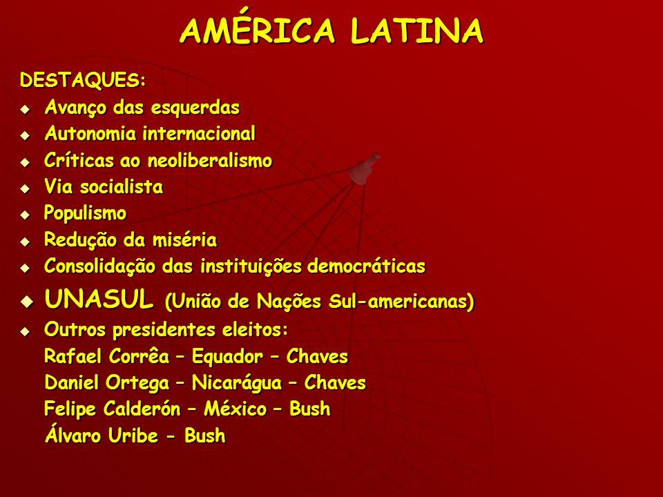 AMÉRICA LATINA DESTAQUES: Avanço das esquerdas Avanço das esquerdas Autonomia internacional Autonomia internacional Críticas ao neoliberalismo Crítica
