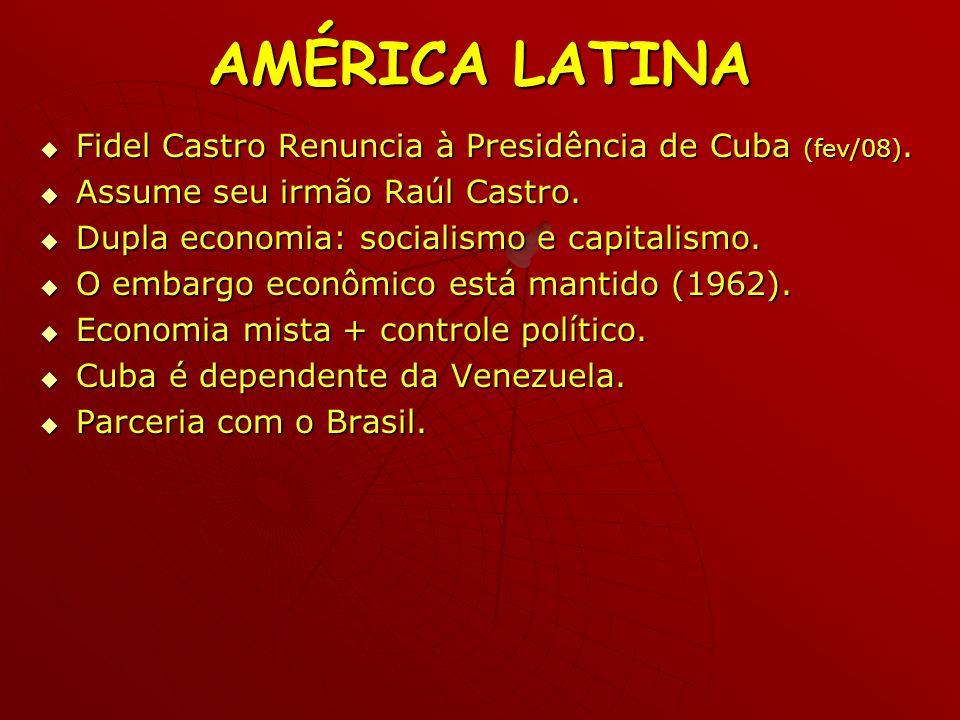 AMÉRICA LATINA Fidel Castro Renuncia à Presidência de Cuba (fev/08). Fidel Castro Renuncia à Presidência de Cuba (fev/08). Assume seu irmão Raúl Castr
