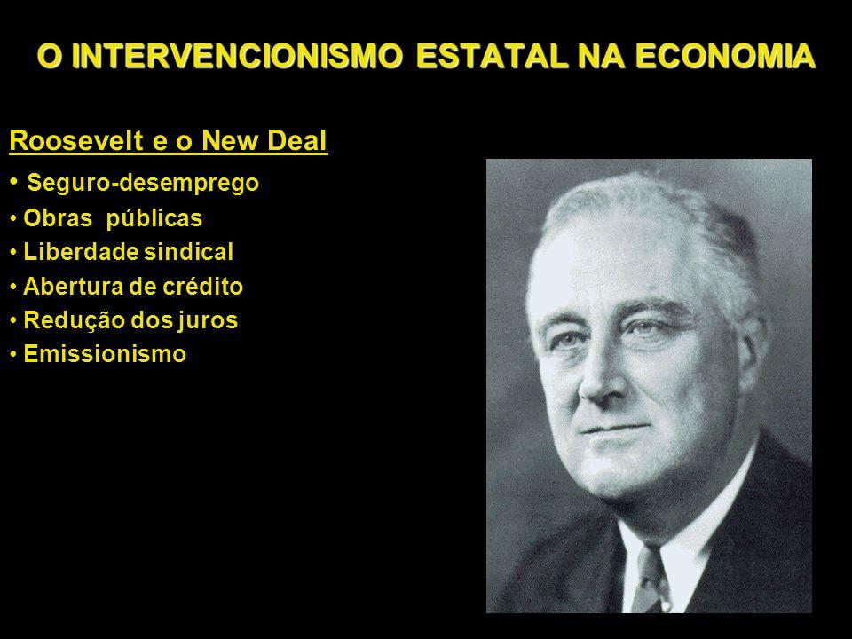 O INTERVENCIONISMO ESTATAL NA ECONOMIA Roosevelt e o New Deal Seguro-desemprego Obras públicas Liberdade sindical Abertura de crédito Redução dos juro