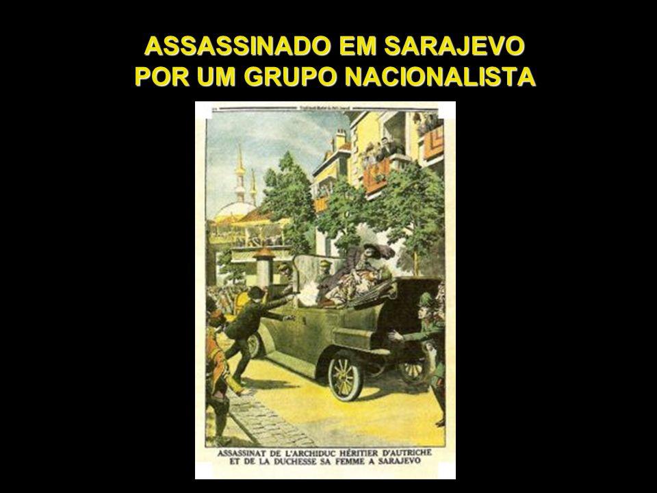 ASSASSINADO EM SARAJEVO POR UM GRUPO NACIONALISTA