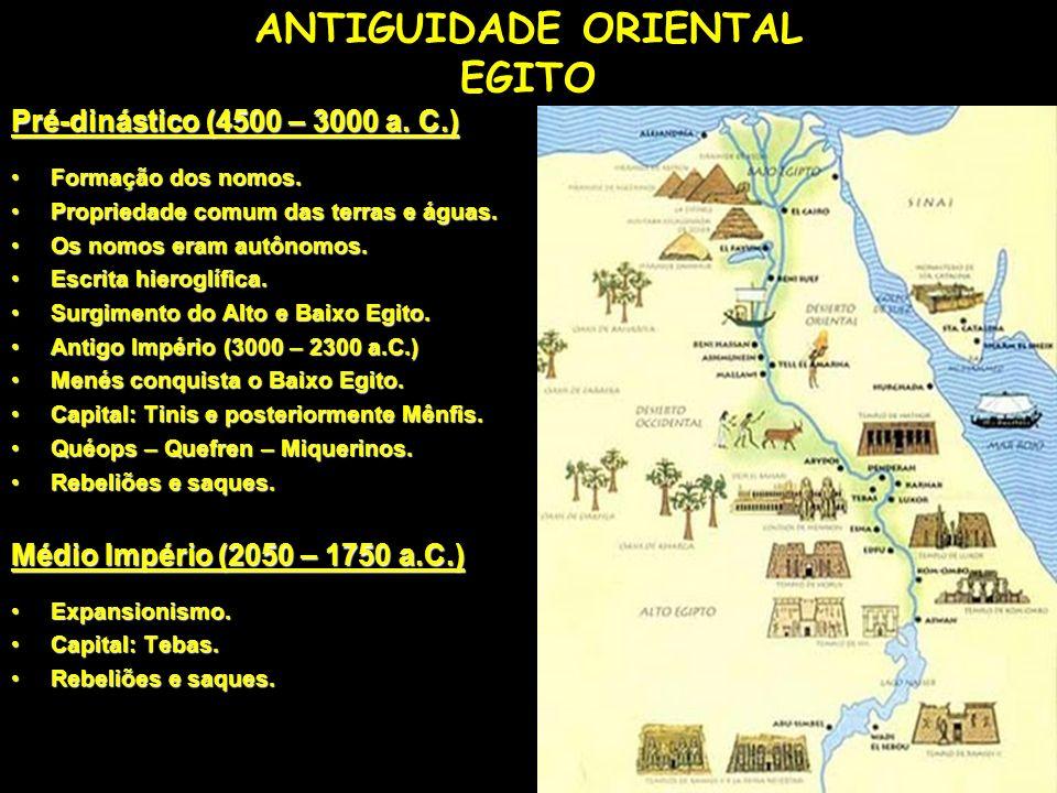 ANTIGUIDADE ORIENTAL EGITO Pré-dinástico (4500 – 3000 a. C.) Formação dos nomos.Formação dos nomos. Propriedade comum das terras e águas.Propriedade c
