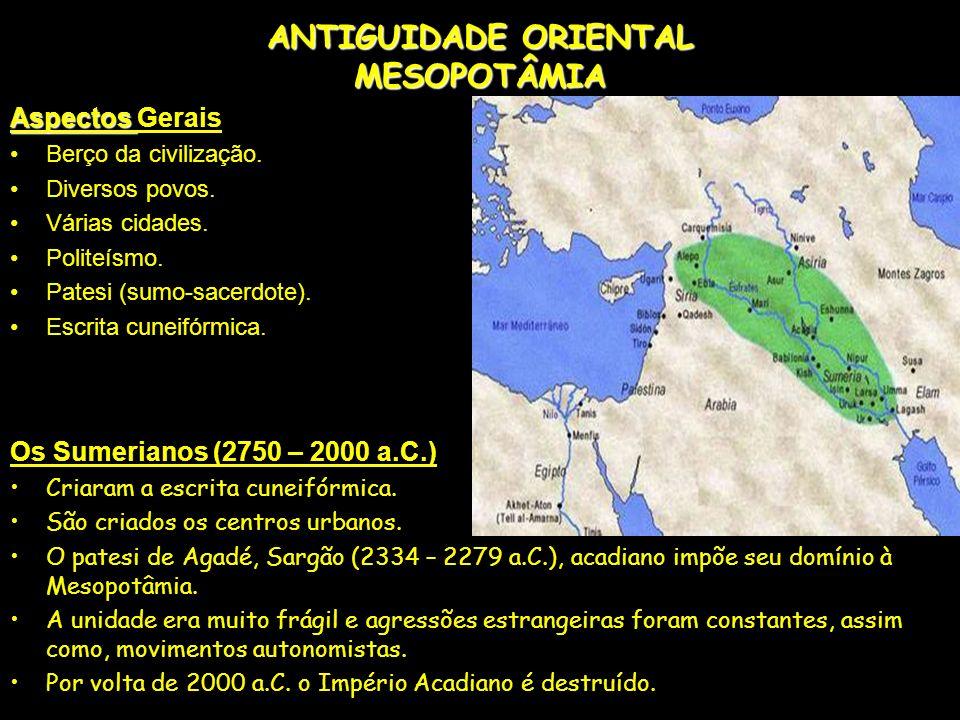 ANTIGUIDADE ORIENTAL MESOPOTÂMIA Os Babilônios (2000 – 1750 a.C.) Primeiro Império Babilônico (1950 – 1200 a.C.).