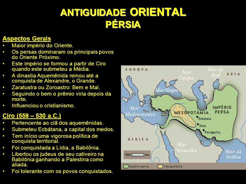 ANTIGUIDADE ORIENTAL PÉRSIA Cambises (530 – 522 a.C.) Submeteu o Egito, em 525.