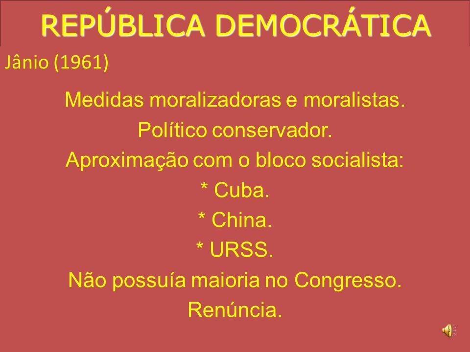 Jânio (1961) Medidas moralizadoras e moralistas.Político conservador.
