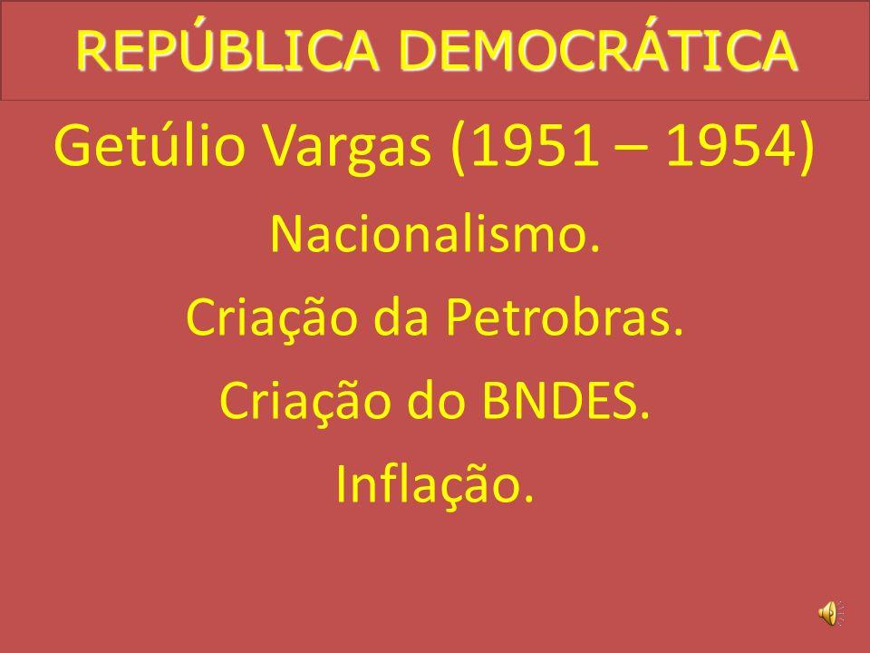 REPÚBLICA DEMOCRÁTICA Eurico Gaspar Dutra (1946 – 1951) Guerra Fria Aproximação com os EUA Repressão ao movimento operário Ilegalidade do PCB Abertura