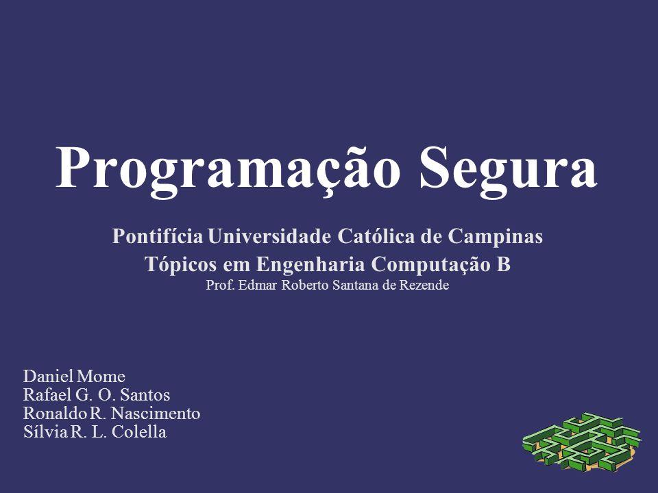 Programação Segura Pontifícia Universidade Católica de Campinas Tópicos em Engenharia Computação B Prof. Edmar Roberto Santana de Rezende Daniel Mome