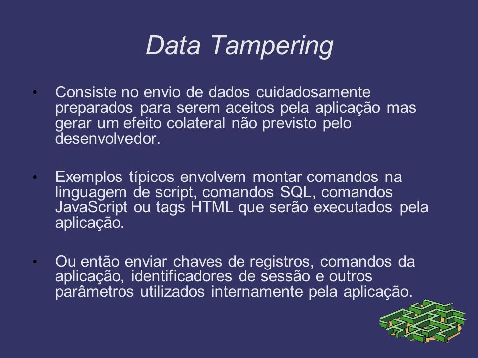 Data Tampering Principais tipos Buffer Overflow Script Injection SQL Injection Cross-Site Scripting