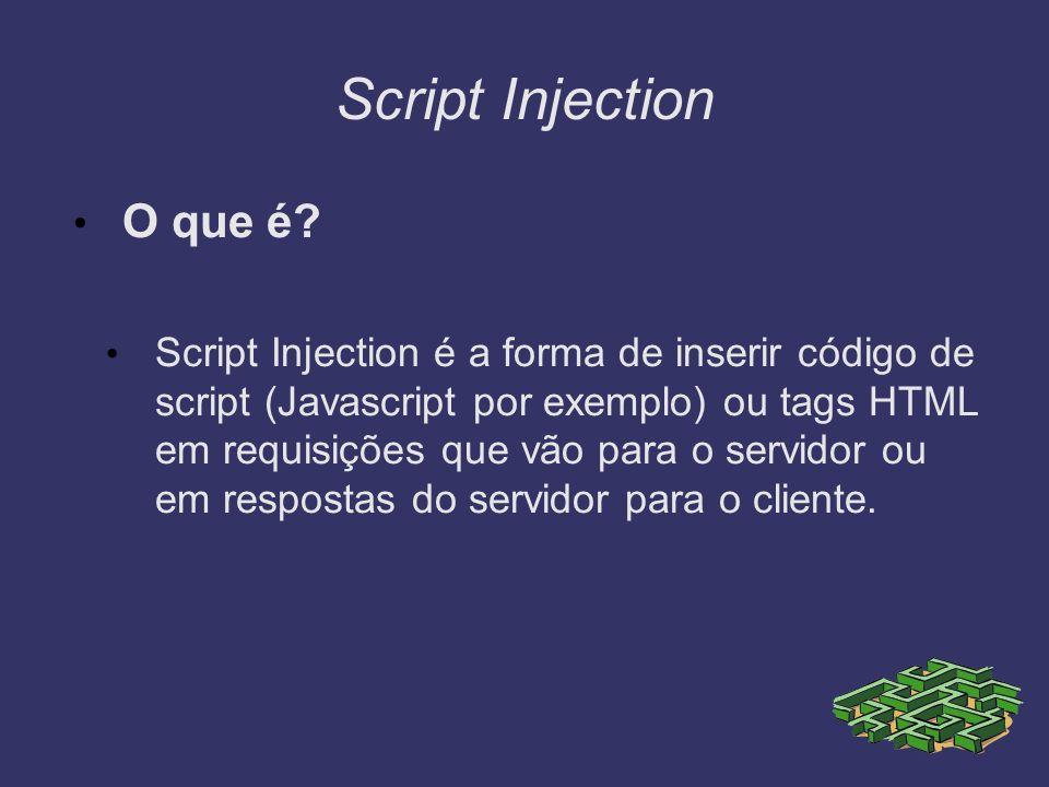 Script Injection O que é? Script Injection é a forma de inserir código de script (Javascript por exemplo) ou tags HTML em requisições que vão para o s