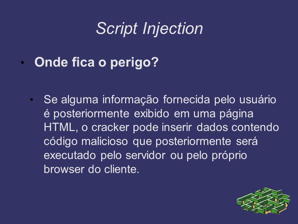 Script Injection Onde fica o perigo? Se alguma informação fornecida pelo usuário é posteriormente exibido em uma página HTML, o cracker pode inserir d