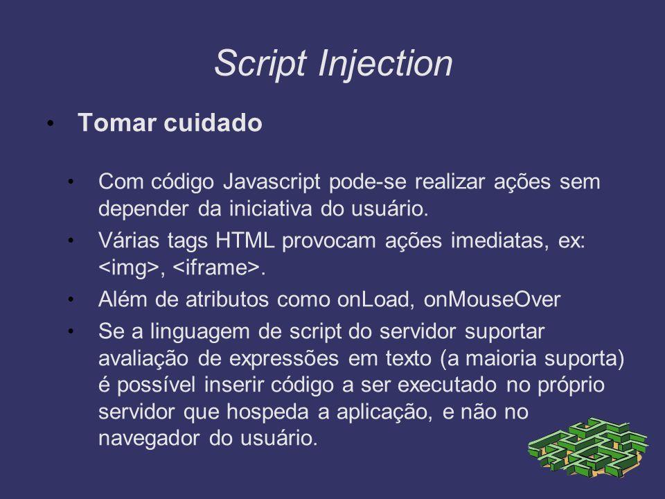 Script Injection Tomar cuidado Com código Javascript pode-se realizar ações sem depender da iniciativa do usuário. Várias tags HTML provocam ações ime