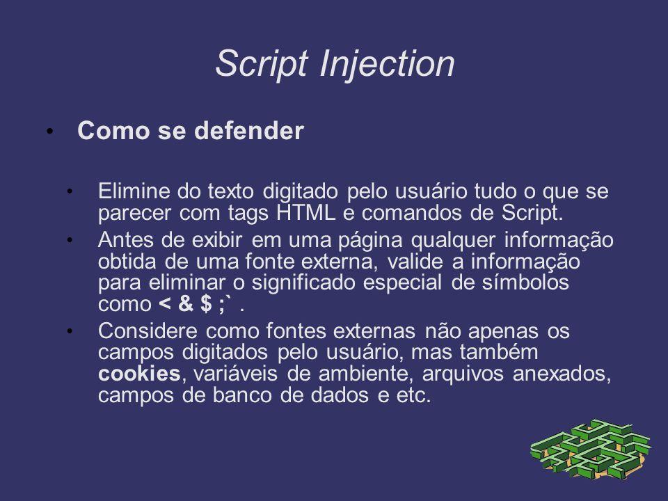 Script Injection Como se defender Elimine do texto digitado pelo usuário tudo o que se parecer com tags HTML e comandos de Script. Antes de exibir em