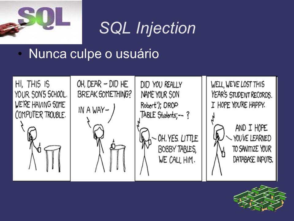 SQL Injection Nunca culpe o usuário