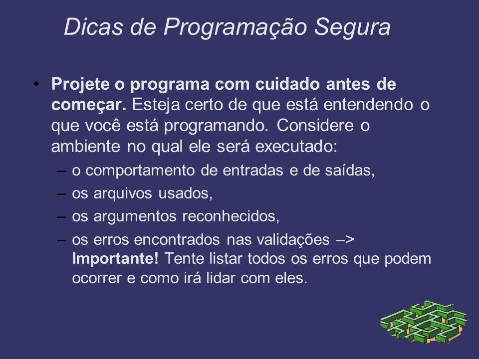 Dicas de Programação Segura Projete o programa com cuidado antes de começar. Esteja certo de que está entendendo o que você está programando. Consider