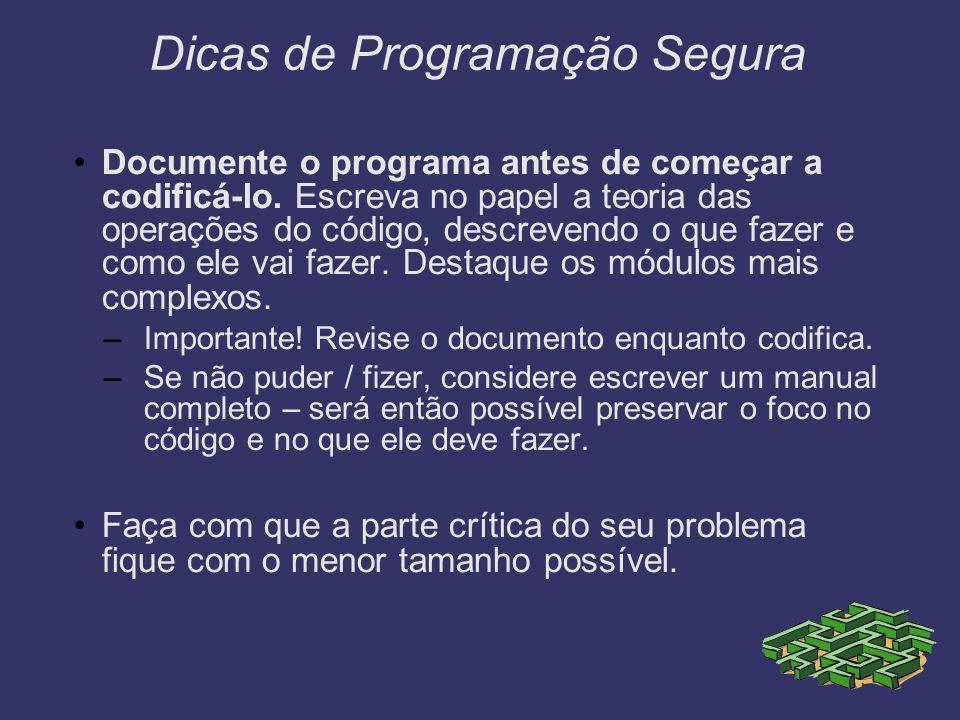 Dicas de Programação Segura Documente o programa antes de começar a codificá-lo. Escreva no papel a teoria das operações do código, descrevendo o que