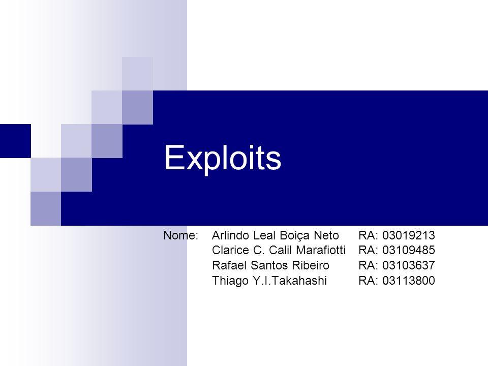 Tipo de exploits Buffer Overflow Acontece quando um programa grava uma informação em uma certa variável/região de memória, passando, porém, uma quantidade maior de dados do que estava previsto pelo programa.