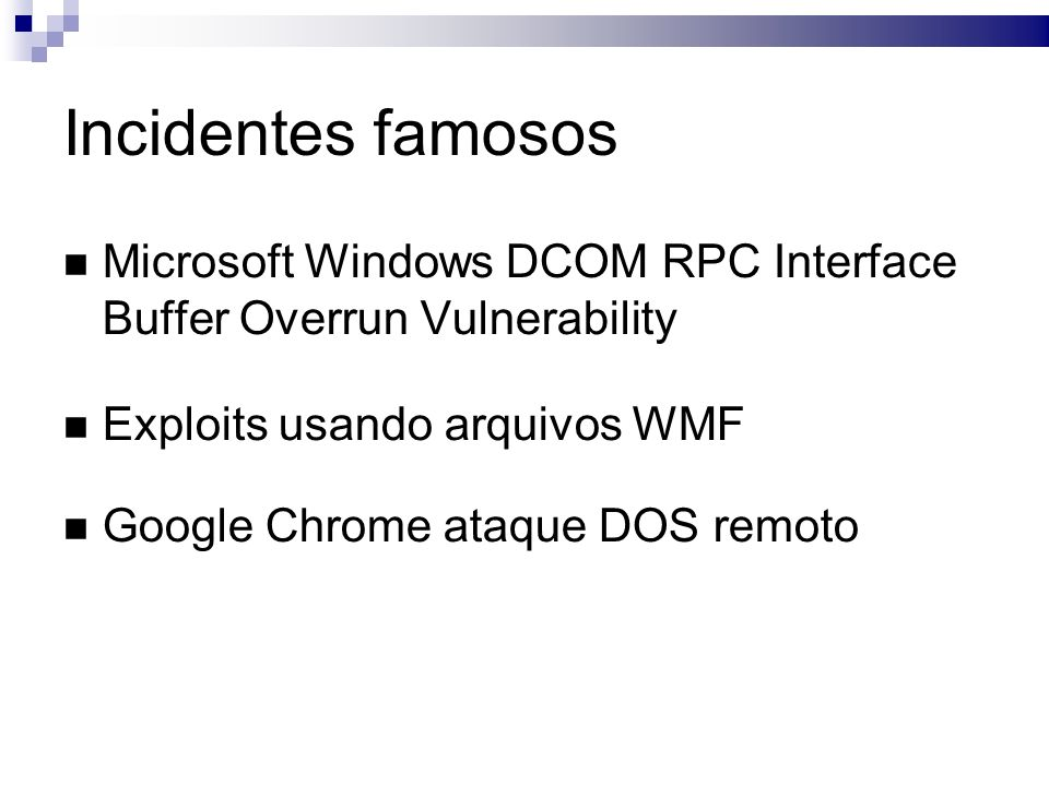 Incidentes famosos Microsoft Windows DCOM RPC Interface Buffer Overrun Vulnerability Exploits usando arquivos WMF Google Chrome ataque DOS remoto