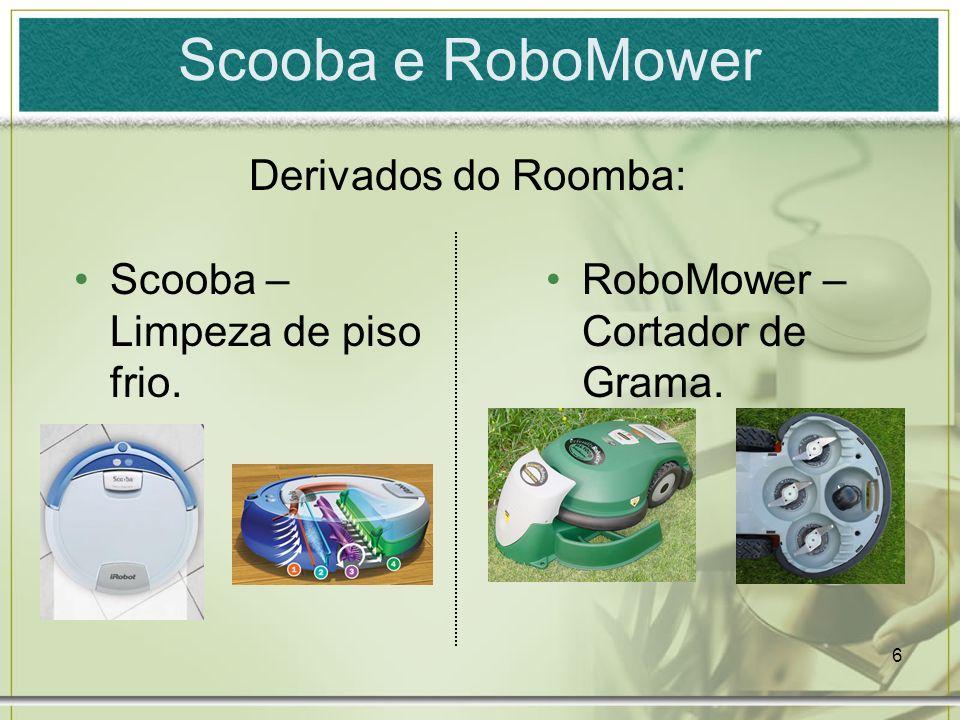 6 Scooba e RoboMower Derivados do Roomba: RoboMower – Cortador de Grama. Scooba – Limpeza de piso frio.