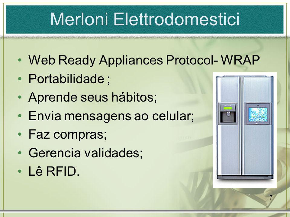 7 Merloni Elettrodomestici Web Ready Appliances Protocol- WRAP Portabilidade ; Aprende seus hábitos; Envia mensagens ao celular; Faz compras; Gerencia