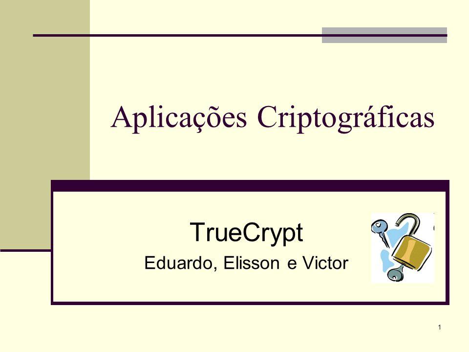 1 Aplicações Criptográficas TrueCrypt Eduardo, Elisson e Victor