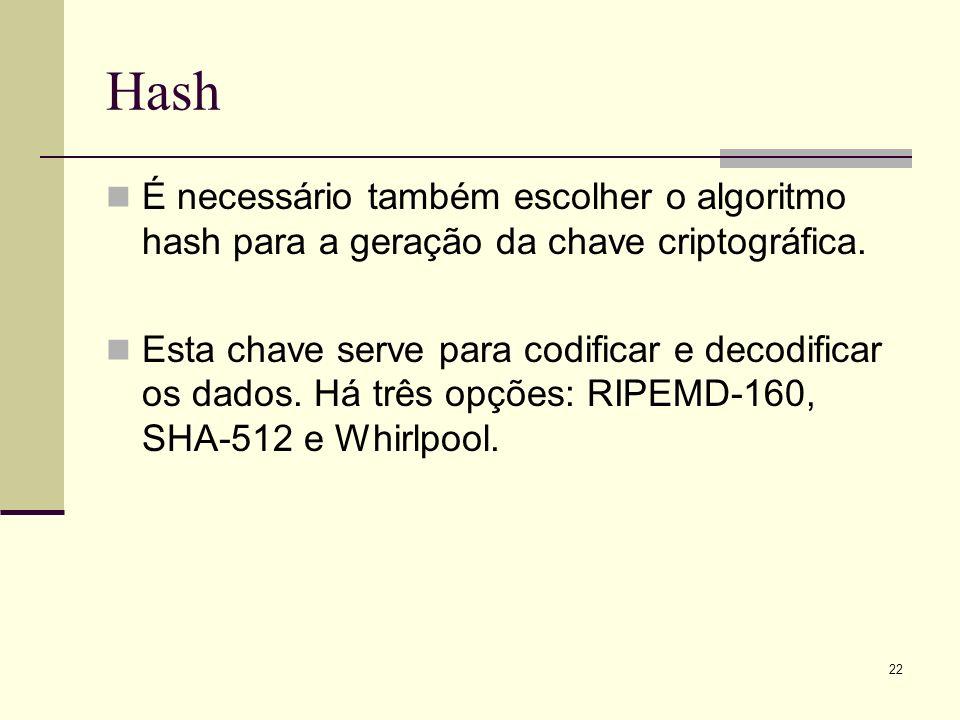 22 Hash É necessário também escolher o algoritmo hash para a geração da chave criptográfica. Esta chave serve para codificar e decodificar os dados. H