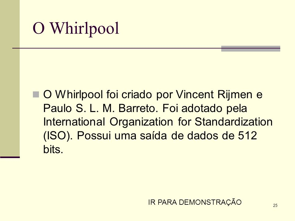 25 O Whirlpool O Whirlpool foi criado por Vincent Rijmen e Paulo S. L. M. Barreto. Foi adotado pela International Organization for Standardization (IS