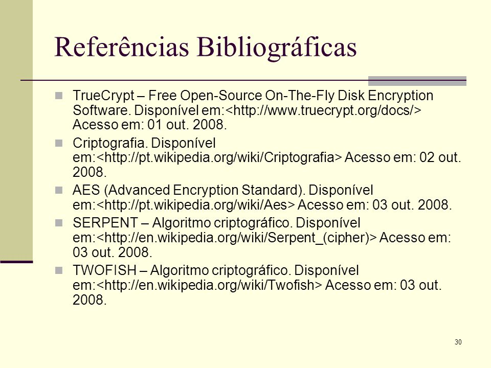 30 Referências Bibliográficas TrueCrypt – Free Open-Source On-The-Fly Disk Encryption Software.