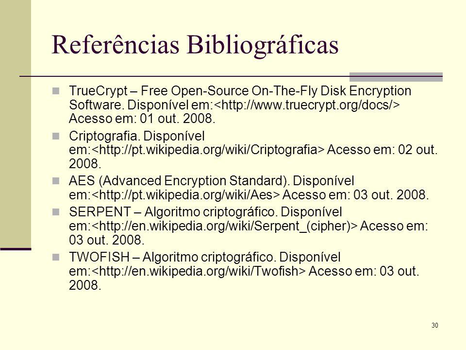 30 Referências Bibliográficas TrueCrypt – Free Open-Source On-The-Fly Disk Encryption Software. Disponível em: Acesso em: 01 out. 2008. Criptografia.