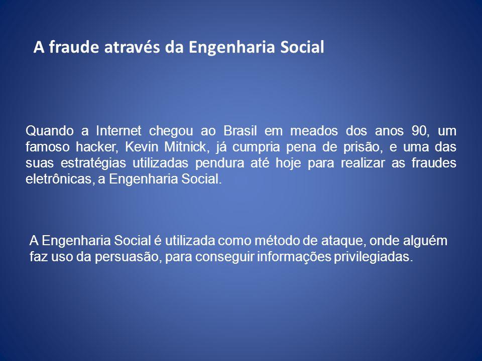 A fraude através da Engenharia Social Quando a Internet chegou ao Brasil em meados dos anos 90, um famoso hacker, Kevin Mitnick, já cumpria pena de pr