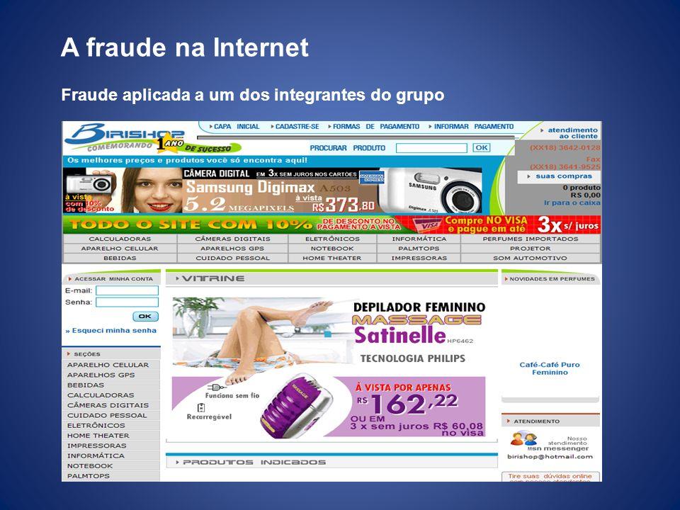 A fraude na Internet Fraude aplicada a um dos integrantes do grupo