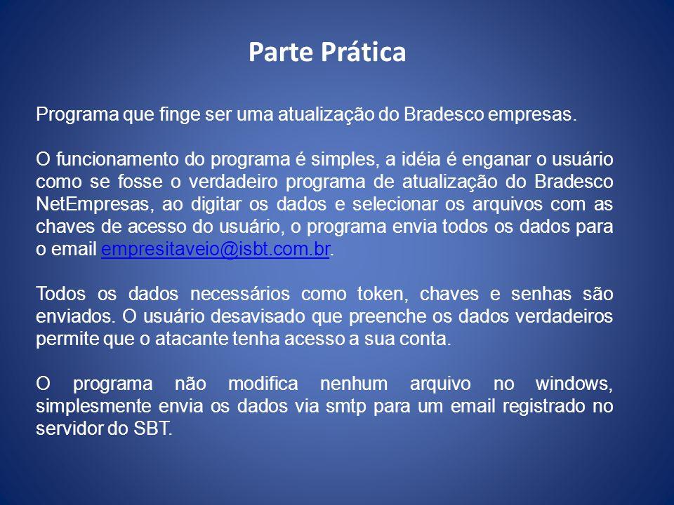 Parte Prática Programa que finge ser uma atualização do Bradesco empresas. O funcionamento do programa é simples, a idéia é enganar o usuário como se