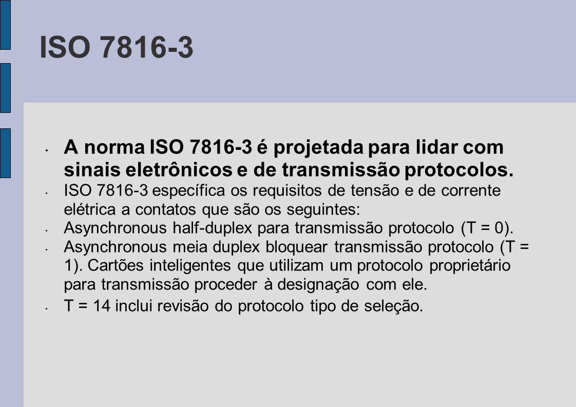 ISO 7816-3 A norma ISO 7816-3 é projetada para lidar com sinais eletrônicos e de transmissão protocolos. ISO 7816-3 específica os requisitos de tensão