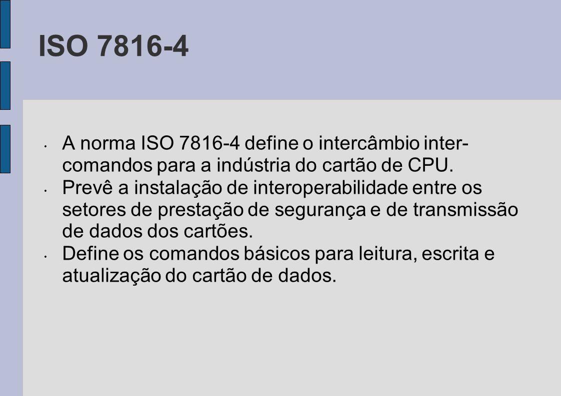 ISO 7816-4 A norma ISO 7816-4 define o intercâmbio inter- comandos para a indústria do cartão de CPU. Prevê a instalação de interoperabilidade entre o