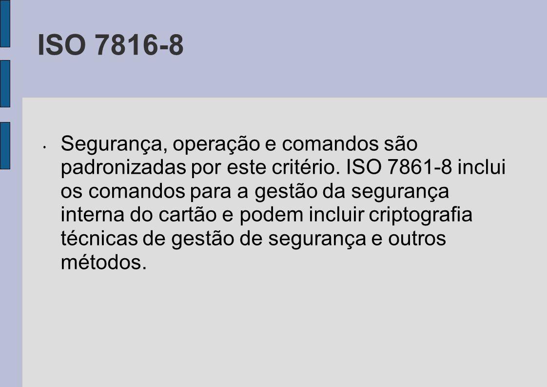 ISO 7816-8 Segurança, operação e comandos são padronizadas por este critério. ISO 7861-8 inclui os comandos para a gestão da segurança interna do cart