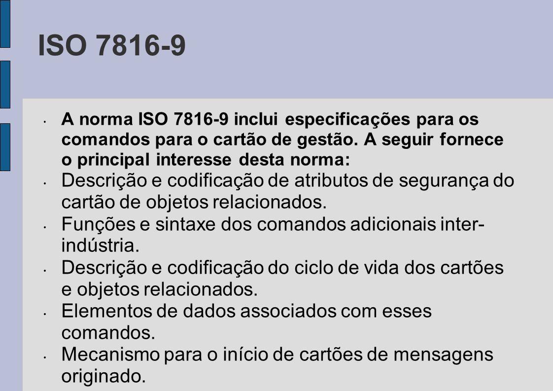 ISO 7816-9 A norma ISO 7816-9 inclui especificações para os comandos para o cartão de gestão. A seguir fornece o principal interesse desta norma: Desc