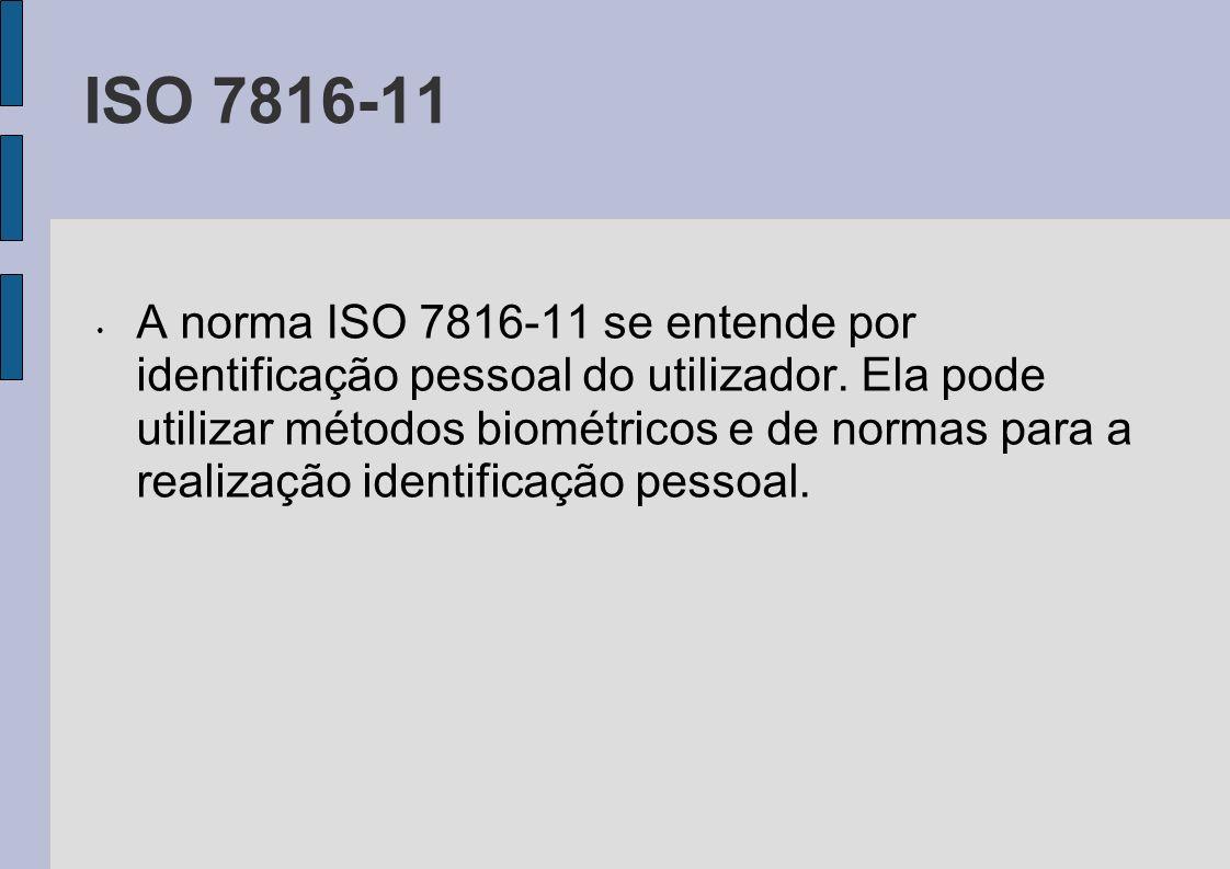 ISO 7816-11 A norma ISO 7816-11 se entende por identificação pessoal do utilizador. Ela pode utilizar métodos biométricos e de normas para a realizaçã