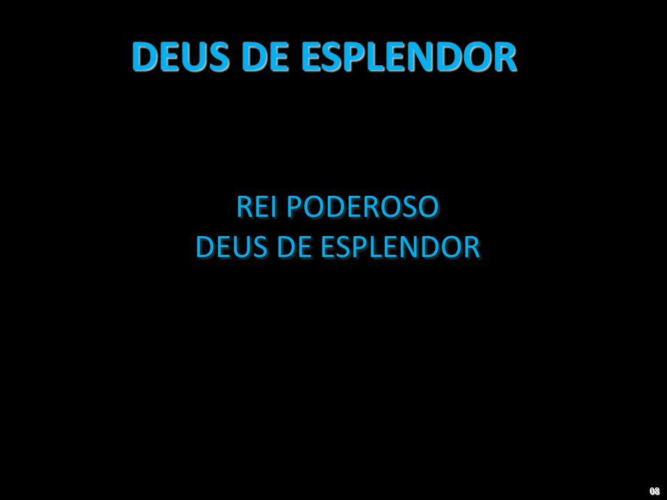 REI PODEROSO DEUS DE ESPLENDOR REI PODEROSO DEUS DE ESPLENDOR 08