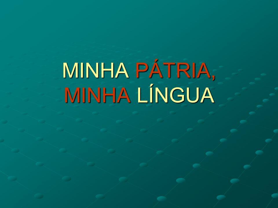 MINHA PÁTRIA, MINHA LÍNGUA