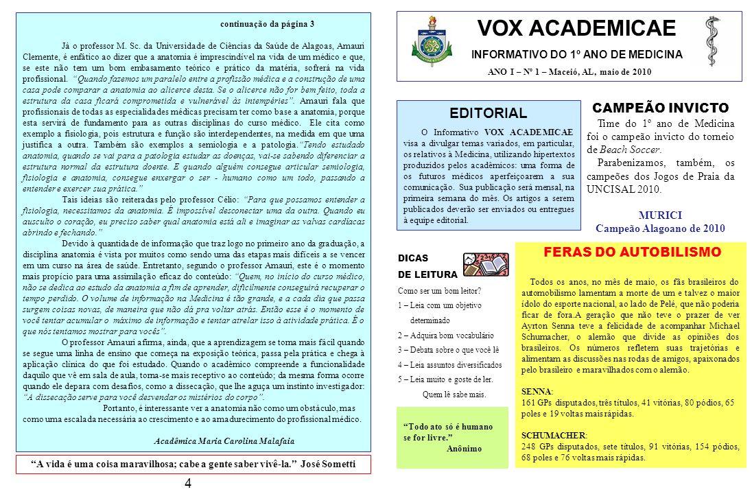 VOX ACADEMICAE INFORMATIVO DO 1º ANO DE MEDICINA ANO I – Nº 1 – Maceió, AL, maio de 2010 EDITORIAL O Informativo VOX ACADEMICAE visa a divulgar temas