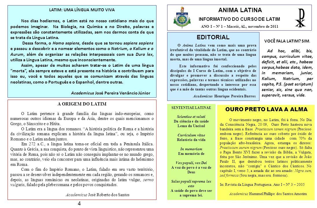ANIMA LATINA INFORMATIVO DO CURSO DE LATIM ANO I – Nº 1 – Maceió, AL, novembro de 2011 EDITORIAL O Anima Latina vem como mais uma prova irrefutável da