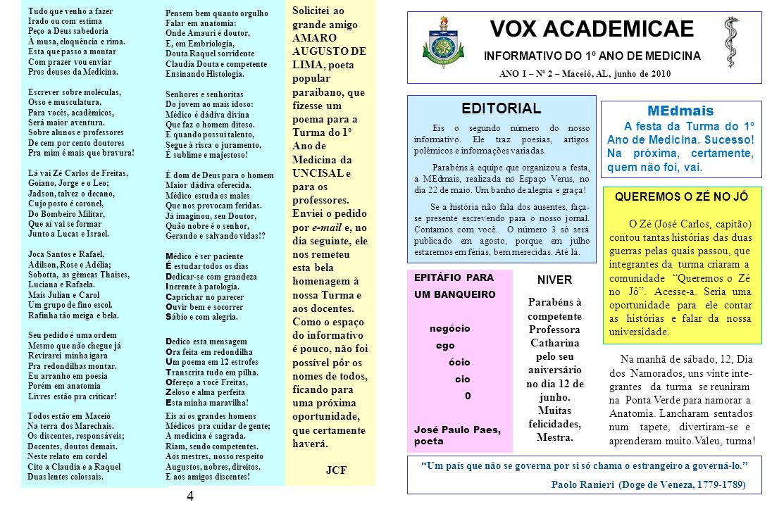 VOX ACADEMICAE INFORMATIVO DO 1º ANO DE MEDICINA ANO I – Nº 2 – Maceió, AL, junho de 2010 EDITORIAL Eis o segundo número do nosso informativo.