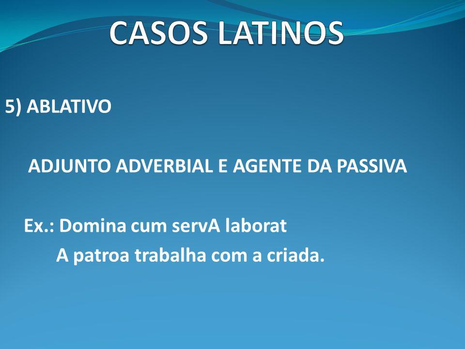 6) VOCATIVO VOCATIVO Ex.: Labora (o), servA.(Trabalha, ó criada) Laborate (o), servAE.