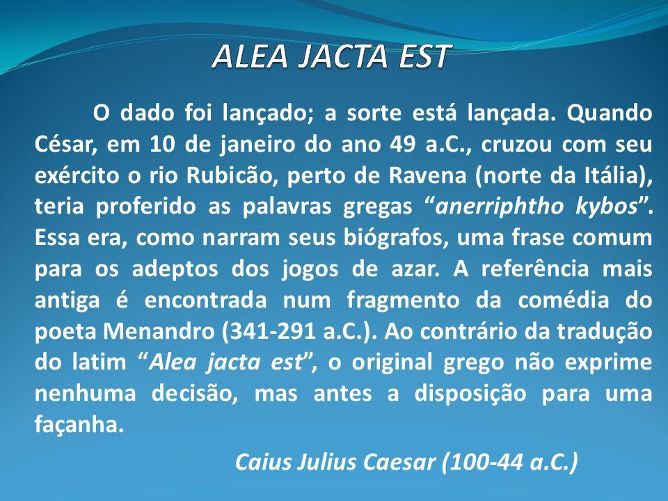 O dado foi lançado; a sorte está lançada. Quando César, em 10 de janeiro do ano 49 a.C., cruzou com seu exército o rio Rubicão, perto de Ravena (norte