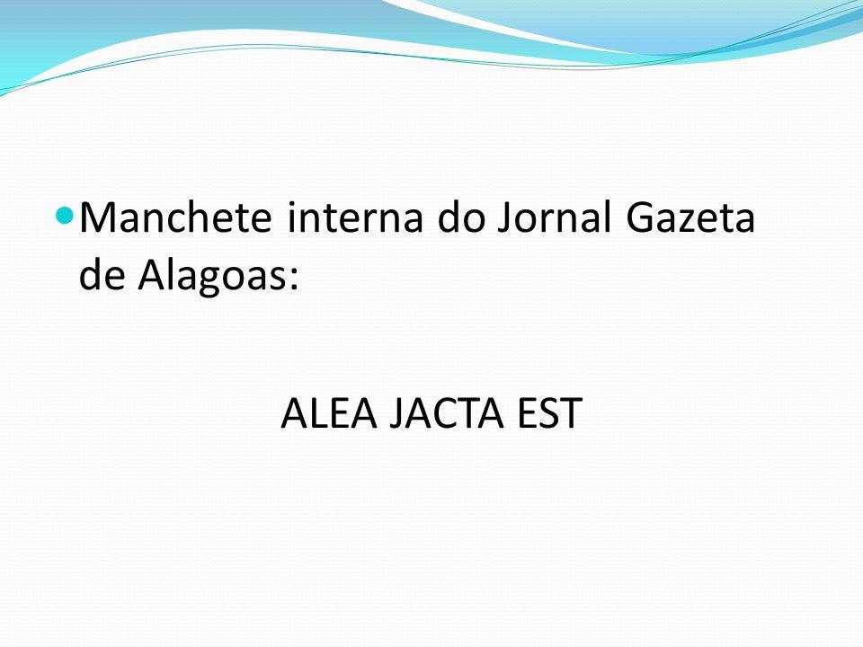 Manchete interna do Jornal Gazeta de Alagoas: ALEA JACTA EST