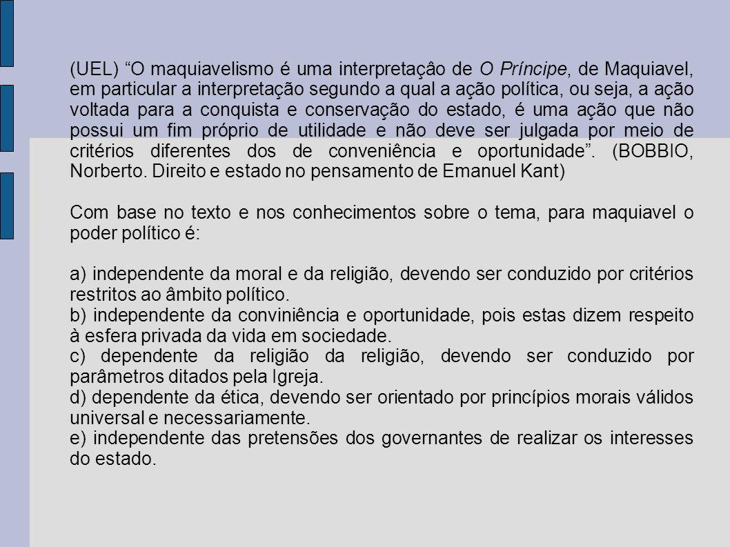 (UEL) O maquiavelismo é uma interpretaçâo de O Príncipe, de Maquiavel, em particular a interpretação segundo a qual a ação política, ou seja, a ação v